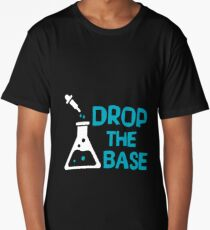 Drop The Base - Funny Chemistry Chemist Scientist - Chemical Beaker Science Gift Long T-Shirt