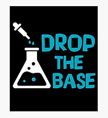 Drop The Base - Funny Chemistry Chemist Scientist - Chemical Beaker Science Gift Photographic Print