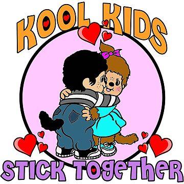 Kool Kids Stick Together by DrezZCorp