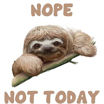 Sloth Funny Design - Nope Not Today by kudostees