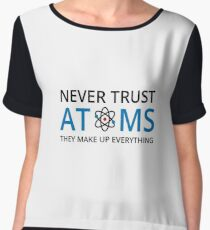 Never Trust Atoms They Make Up Everything - Funny Chemistry Chemist Scientist - Chemical Science Gift Women's Chiffon Top
