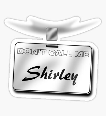 Don't Call Me Shirley Sticker