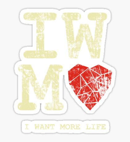 I Want More Life Sticker