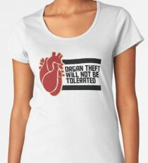 ORGAN THEFT WILL NOT BE TOLERATED Women's Premium T-Shirt