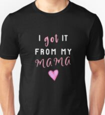 I Got It From Mama! Unisex T-Shirt