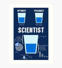 Optimist... pessimist... SCIENTIST! Art Print