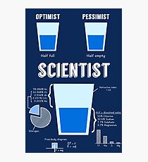 Optimist... pessimist... SCIENTIST! Photographic Print