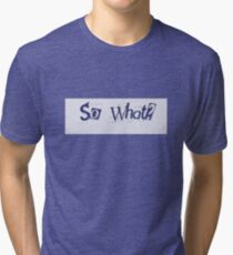 Happy Motivational Gift Tee For all ages- 'So What?' Tri-blend T-Shirt