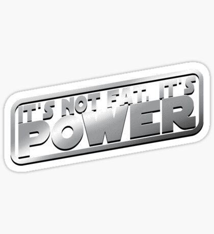 It's Not Fat, It's Power. Sticker
