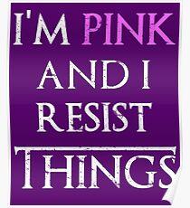 Frauenrechte Jetzt bin ich Pink und ich widerstehe den Dingen Poster