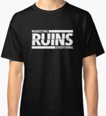 Marketing RUINS Everything Classic T-Shirt