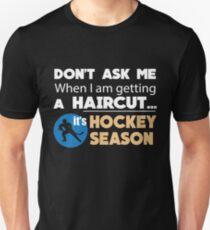 Don't ask when I'm getting a haircut it's hockey season Unisex T-Shirt