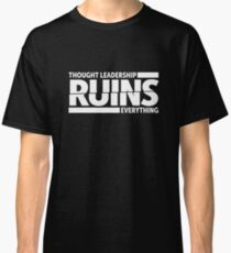 Thought Leadership RUINS Everything Classic T-Shirt