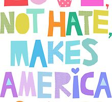 Love, not hate, makes America great by Bar Rucci