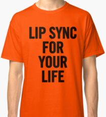Lip Sync For Your Life (Black) Classic T-Shirt