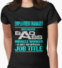 EMPLOYMENT MANAGER | Read My Artist Note bad ass Womens Fitted T-Shirt