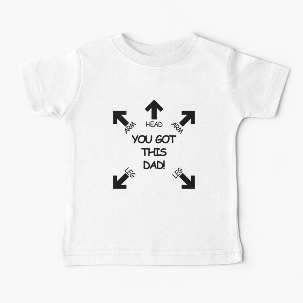 You got this Dad Baby T-Shirt