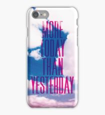 MORE TODYAY THAN YESTERDAY iPhone Case/Skin