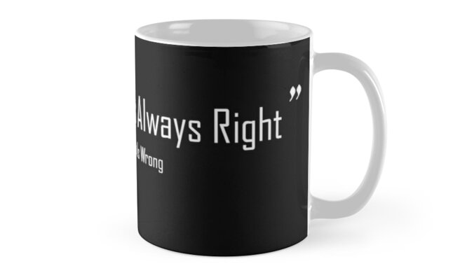 The Customer Is Always Right Classic Mugs