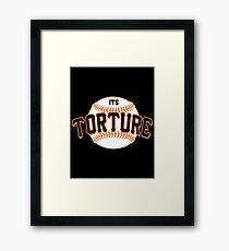 It's Torture Framed Print
