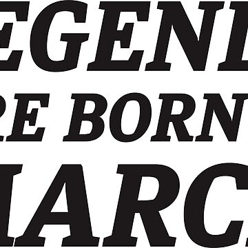LEGENDS ARE BORN IN MARCH by haligues