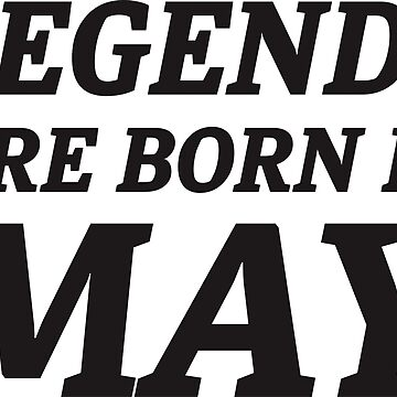 LEGENDS ARE BORN IN MAY by haligues