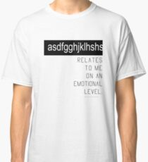asdfghjkl relates to me on an emotional level (Fandom - Fangirl/Fanboy Series) White Ver. Classic T-Shirt