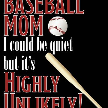 Baseball Mom Funny Design - Baseball Mom I Could Be Quiet But Its Highly Unlikely by kudostees