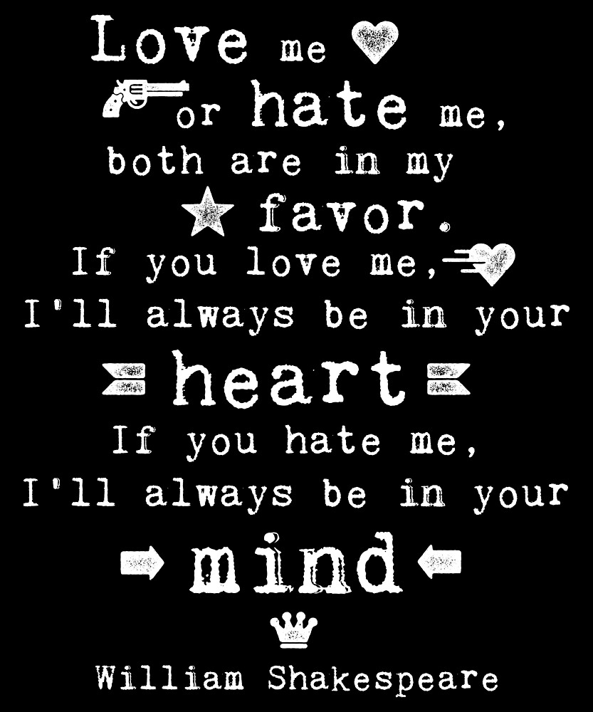 Love Me Or Hate Me Quotes Love me or hate me Shakespeare quote