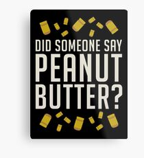 Did Someone Say, Peanut Butter?  Metal Print