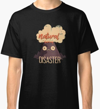 Natural Disaster Classic T-Shirt