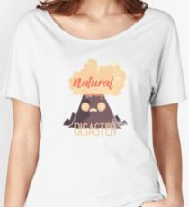 Natural Disaster Women's Relaxed Fit T-Shirt