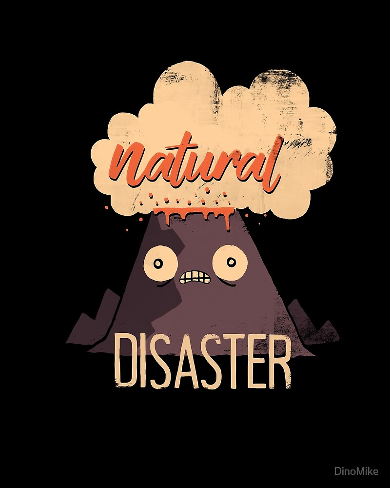 Natural Disaster by DinoMike