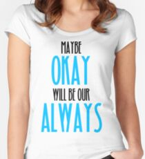 TFIOS- Maybe Okay Will Be Our Always Women's Fitted Scoop T-Shirt