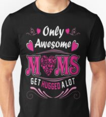 Only Amazing Moms Get Hugged Lot Mother Day Tshirt T-Shirt  Unisex T-Shirt