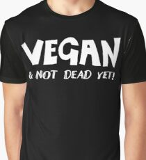 VEGAN - And not dead yet!  Graphic T-Shirt