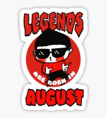 Legends Are Born In August Sticker