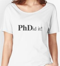 PHDid It! PhD Did It Women's Relaxed Fit T-Shirt