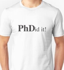 PHDid It! PhD Did It Unisex T-Shirt
