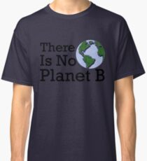 There Is No Planet B - Inverse Classic T-Shirt