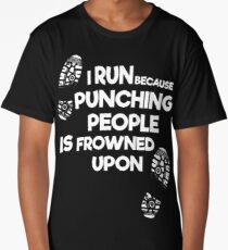 I Run Because Punching People Is Frowned Upon Long T-Shirt