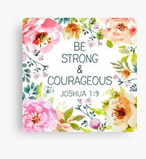 Be strong & courageous  Canvas Print