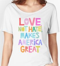 Love, not hate, makes America great Women's Relaxed Fit T-Shirt