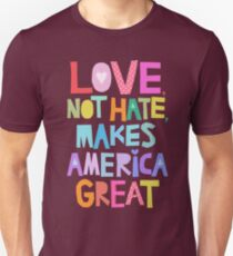 Love, not hate, makes America great T-Shirt