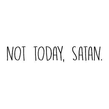 Not Today Satan by amandagolf59