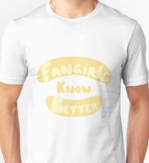 Fangirls Know Better Unisex T-Shirt