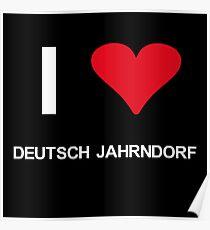 I love Deutsch Jahrndorf Poster