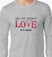 All you need is love... and cheese Long Sleeve T-Shirt