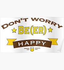 Dont Worry Beer Happy Poster