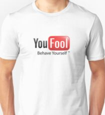 You Fool Unisex T-Shirt